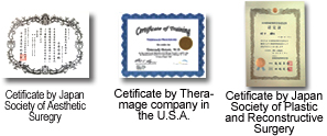 Certificate by Japan Society of Aesthetic and Plastic Surgery, Certificate by Thermage company in the USA, Certificate by Japan Society of Plastic and Reconstructive Surgery